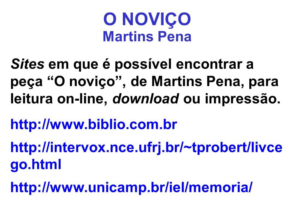 O NOVIÇO Martins Pena. Sites em que é possível encontrar a peça O noviço , de Martins Pena, para leitura on-line, download ou impressão.