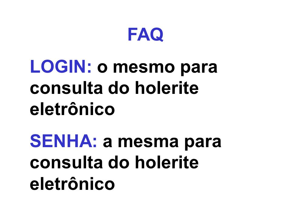 FAQLOGIN: o mesmo para consulta do holerite eletrônico.