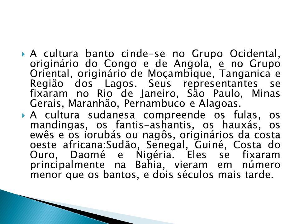A cultura banto cinde-se no Grupo Ocidental, originário do Congo e de Angola, e no Grupo Oriental, originário de Moçambique, Tanganica e Região dos Lagos. Seus representantes se fixaram no Rio de Janeiro, São Paulo, Minas Gerais, Maranhão, Pernambuco e Alagoas.