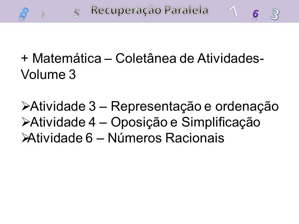 Recuperação Paralela 7. 8. 5. 3. 6. 2. + Matemática – Coletânea de Atividades- Volume 3. Atividade 3 – Representação e ordenação.