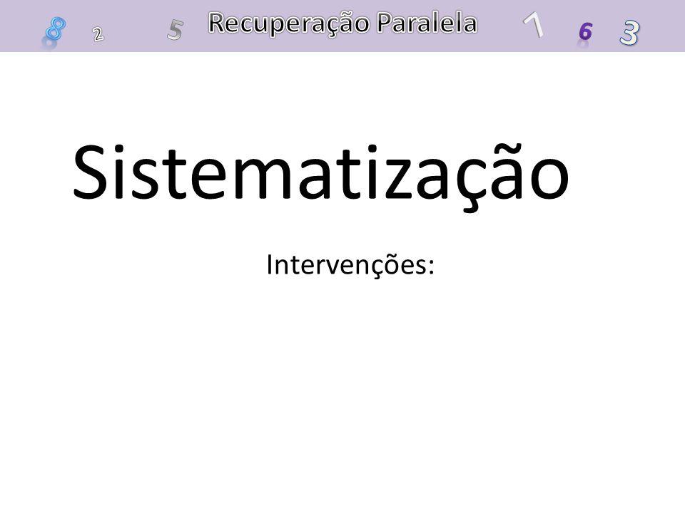 Recuperação Paralela 7 8 5 3 6 2 Sistematização Intervenções: