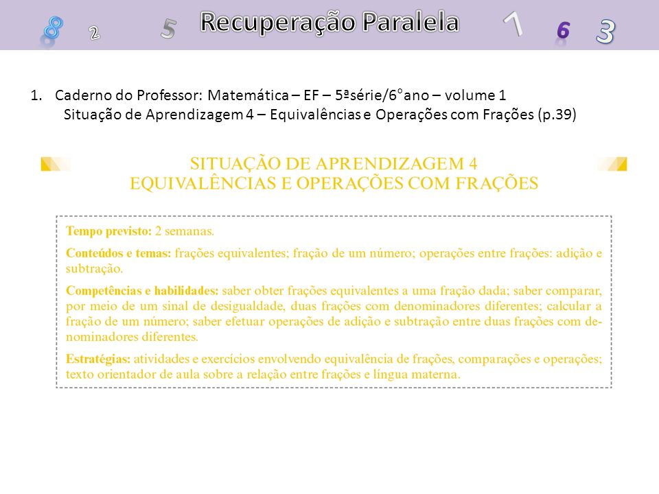 Recuperação Paralela 7. 8. 5. 3. 6. 2. Caderno do Professor: Matemática – EF – 5ªsérie/6°ano – volume 1.