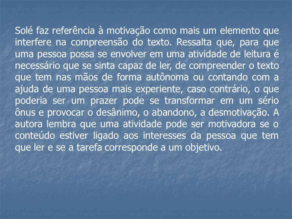 Solé faz referência à motivação como mais um elemento que interfere na compreensão do texto.