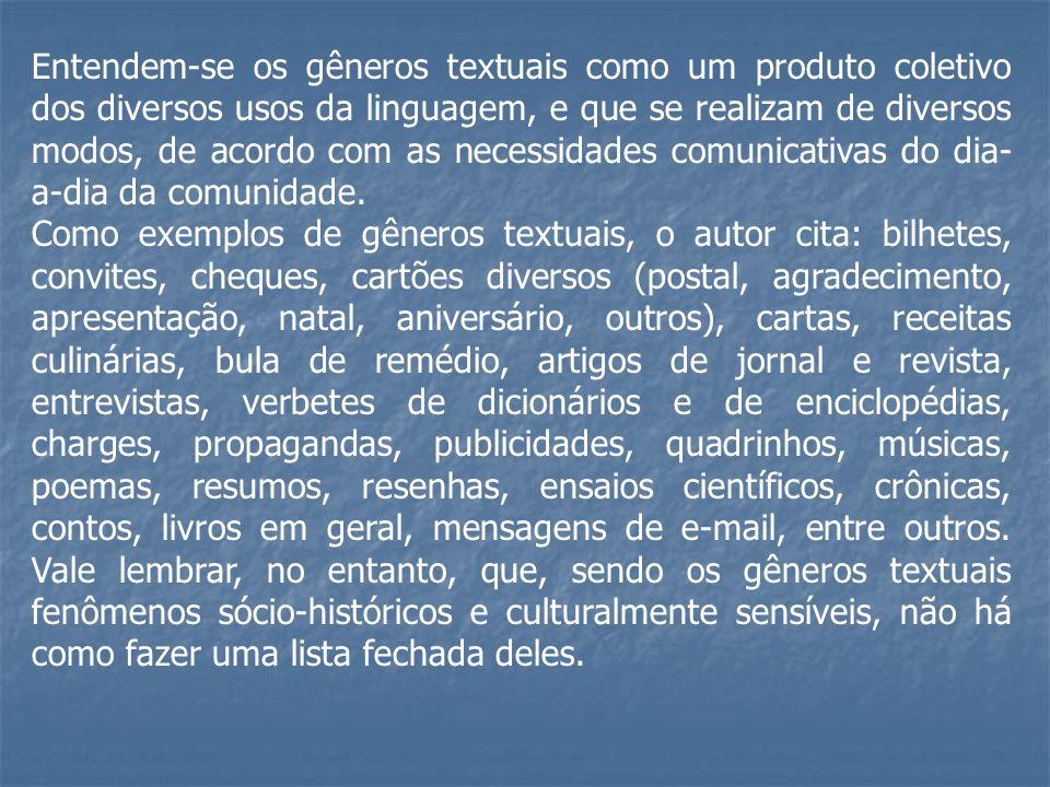 Entendem-se os gêneros textuais como um produto coletivo dos diversos usos da linguagem, e que se realizam de diversos modos, de acordo com as necessidades comunicativas do dia-a-dia da comunidade.