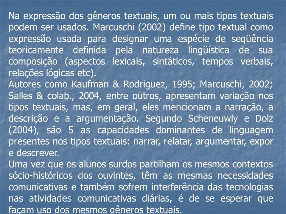 Na expressão dos gêneros textuais, um ou mais tipos textuais podem ser usados. Marcuschi (2002) define tipo textual como expressão usada para designar uma espécie de seqüência teoricamente definida pela natureza lingüística de sua composição (aspectos lexicais, sintáticos, tempos verbais, relações lógicas etc).