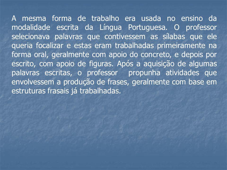 A mesma forma de trabalho era usada no ensino da modalidade escrita da Língua Portuguesa.