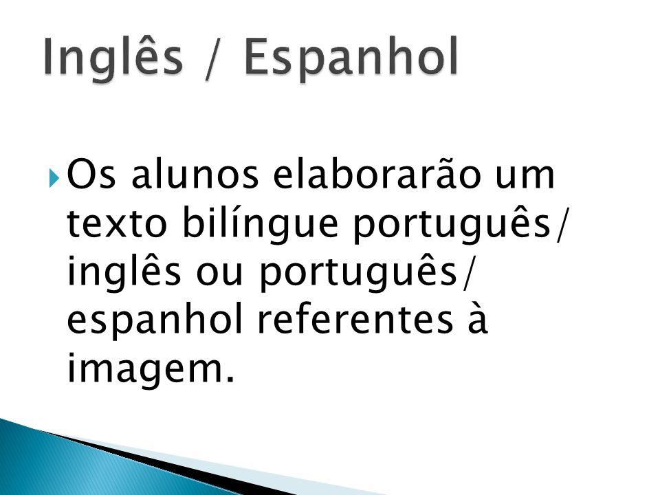 Inglês / Espanhol Os alunos elaborarão um texto bilíngue português/ inglês ou português/ espanhol referentes à imagem.