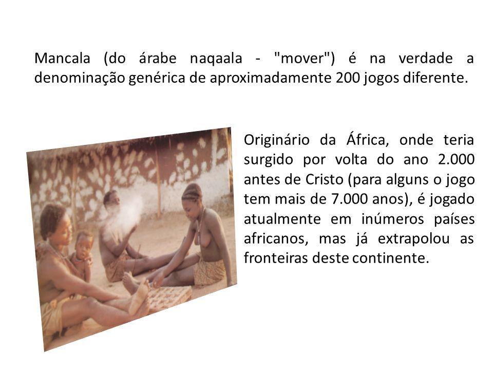 Mancala (do árabe naqaala - mover ) é na verdade a denominação genérica de aproximadamente 200 jogos diferente.