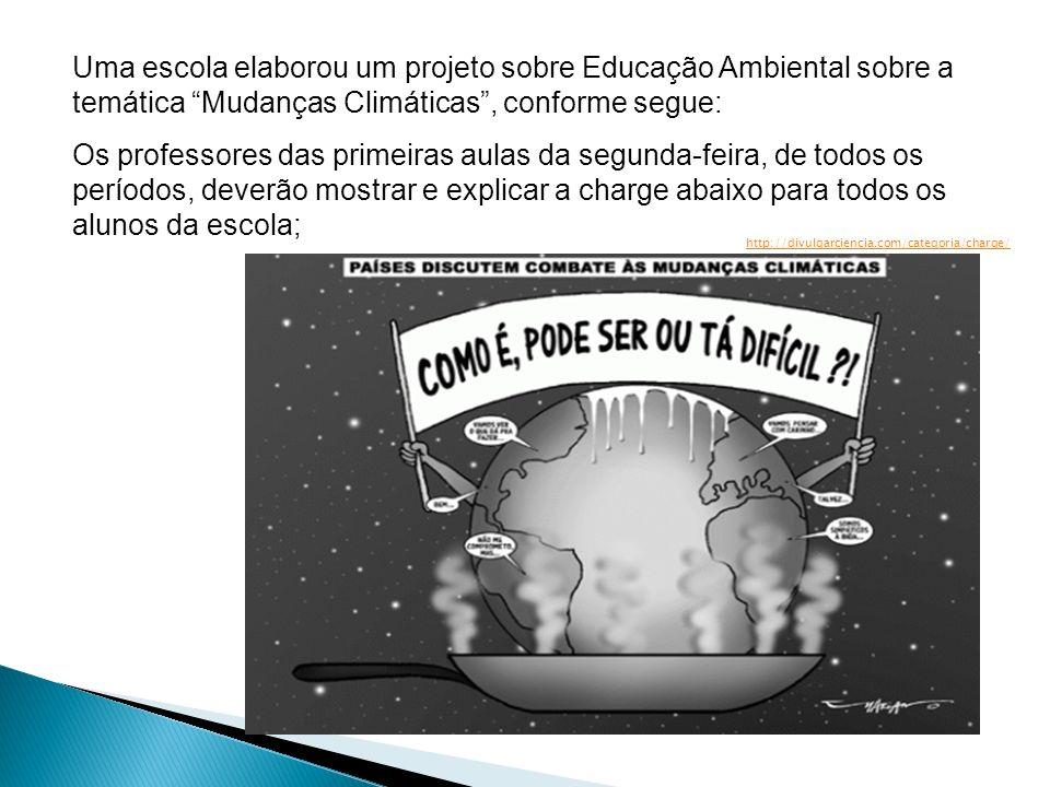 Uma escola elaborou um projeto sobre Educação Ambiental sobre a temática Mudanças Climáticas , conforme segue: