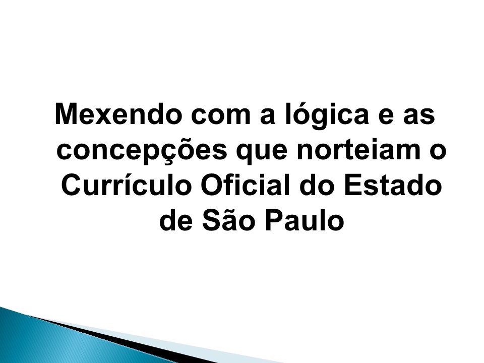 Mexendo com a lógica e as concepções que norteiam o Currículo Oficial do Estado de São Paulo