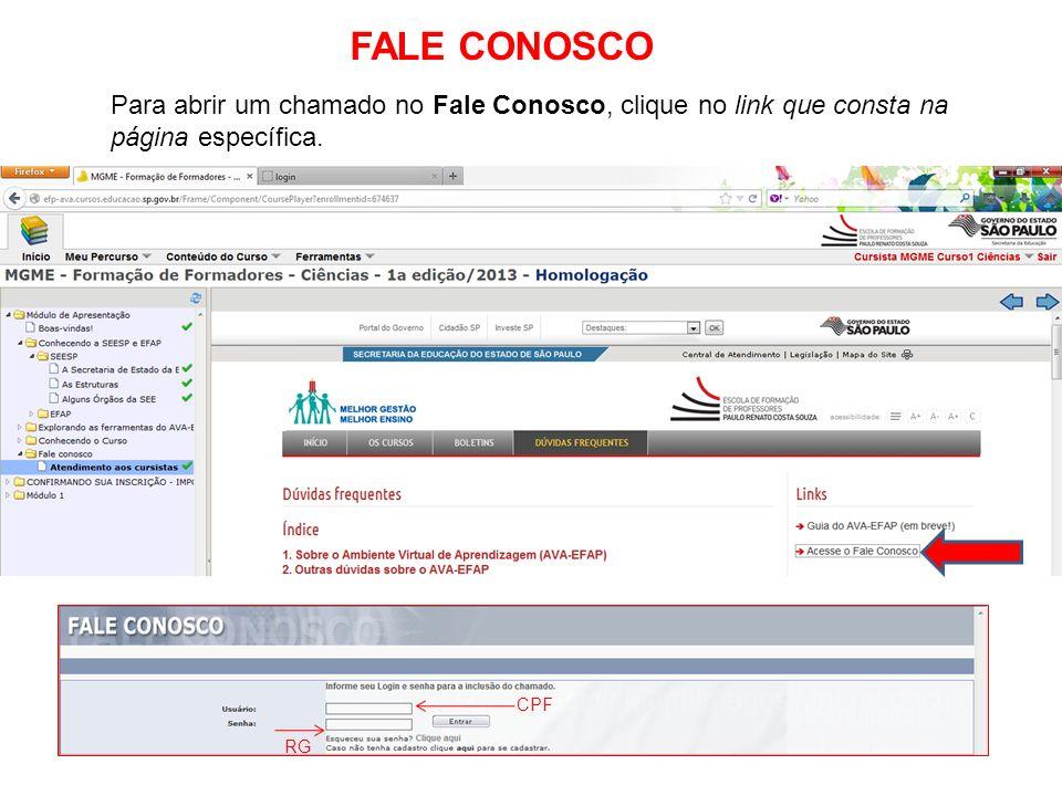 FALE CONOSCO Para abrir um chamado no Fale Conosco, clique no link que consta na página específica.
