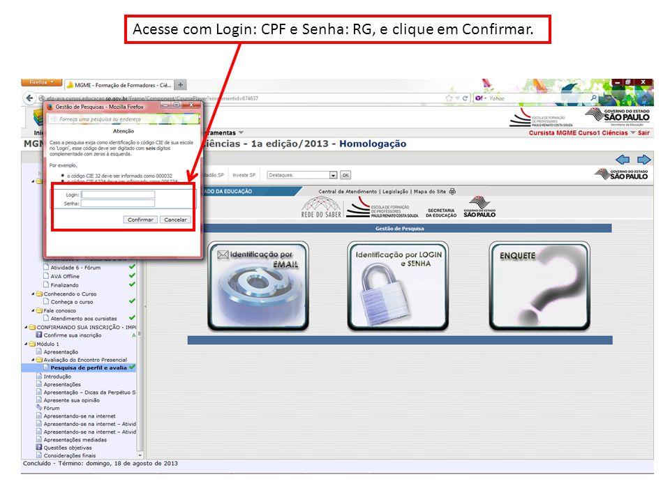 Acesse com Login: CPF e Senha: RG, e clique em Confirmar.
