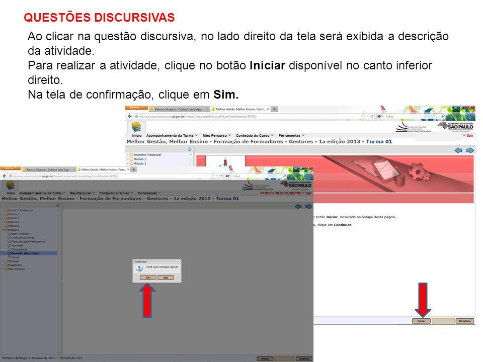 QUESTÕES DISCURSIVAS Ao clicar na questão discursiva, no lado direito da tela será exibida a descrição da atividade.