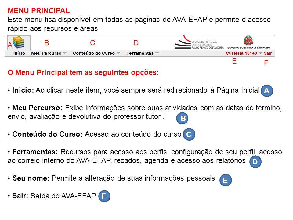 MENU PRINCIPAL Este menu fica disponível em todas as páginas do AVA‐EFAP e permite o acesso. rápido aos recursos e áreas.