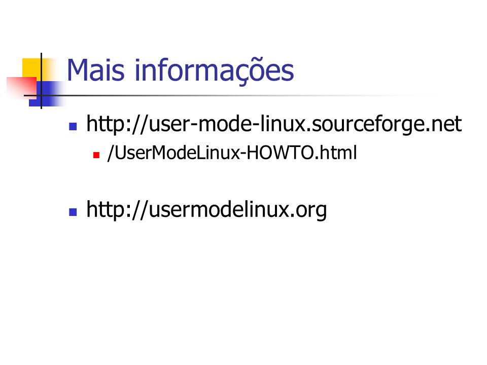 Mais informações http://user-mode-linux.sourceforge.net