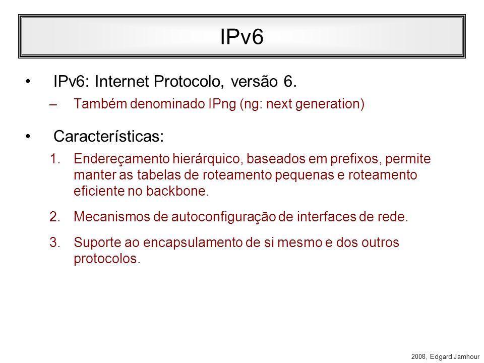 IPv6 IPv6: Internet Protocolo, versão 6. Características: