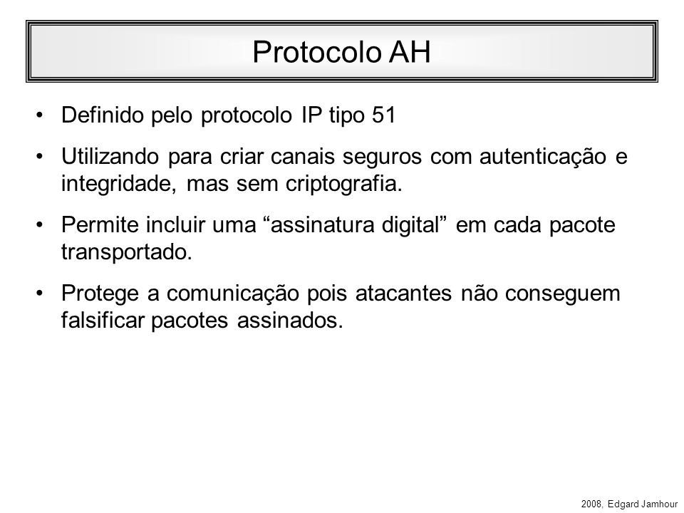 Protocolo AH Definido pelo protocolo IP tipo 51