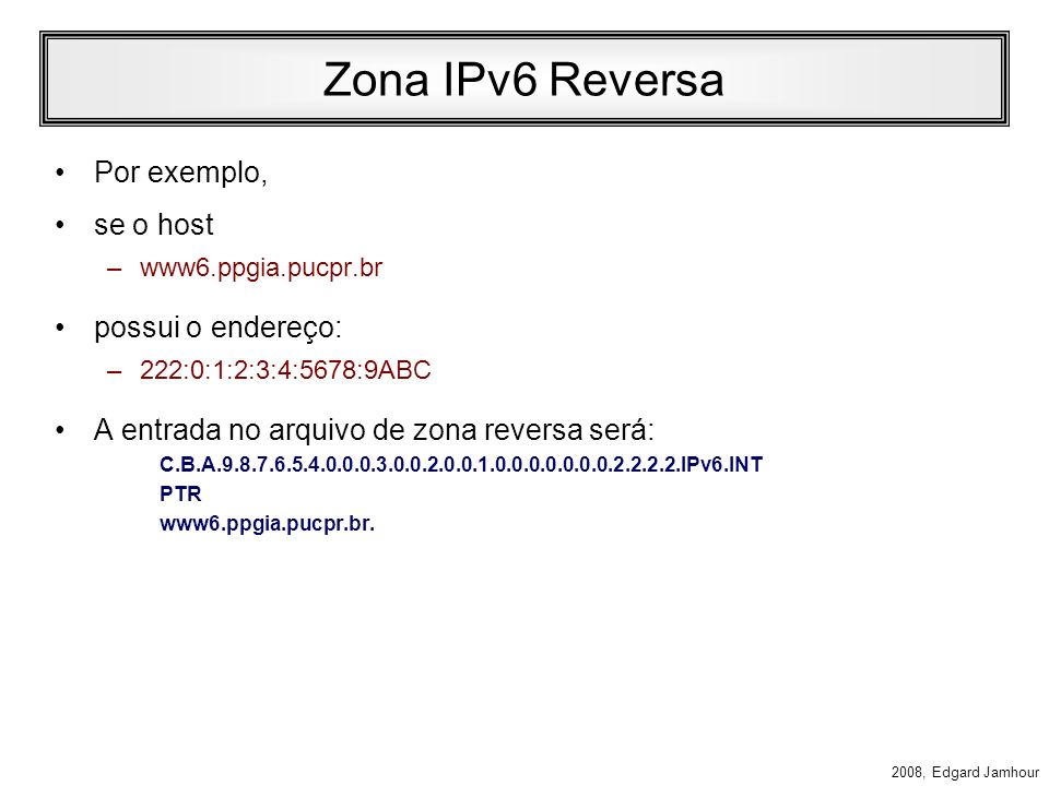 Zona IPv6 Reversa Por exemplo, se o host possui o endereço: