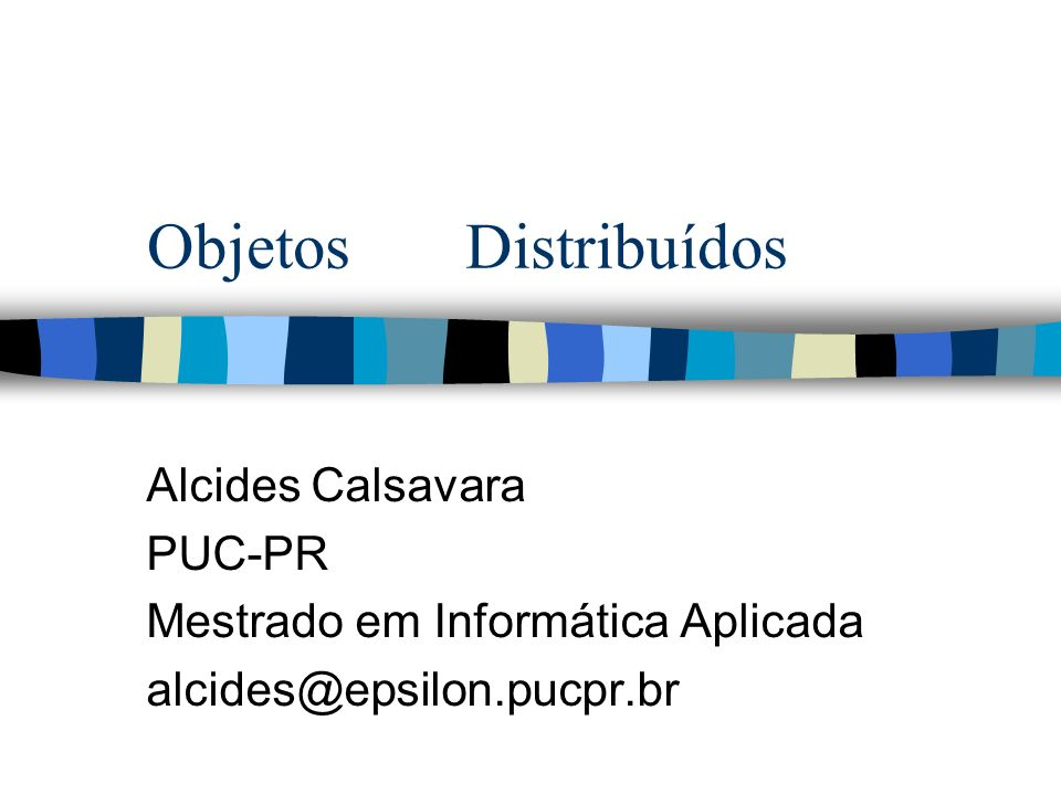 Objetos Distribuídos Alcides Calsavara PUC-PR