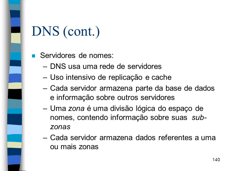 DNS (cont.) Servidores de nomes: DNS usa uma rede de servidores
