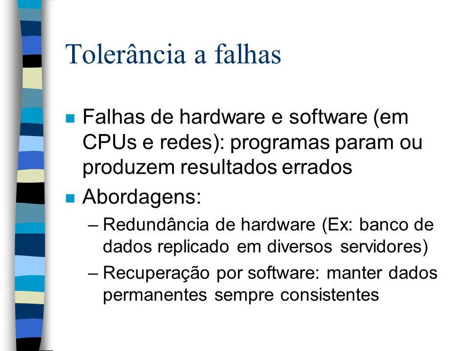 3/25/2017 Tolerância a falhas. Falhas de hardware e software (em CPUs e redes): programas param ou produzem resultados errados.