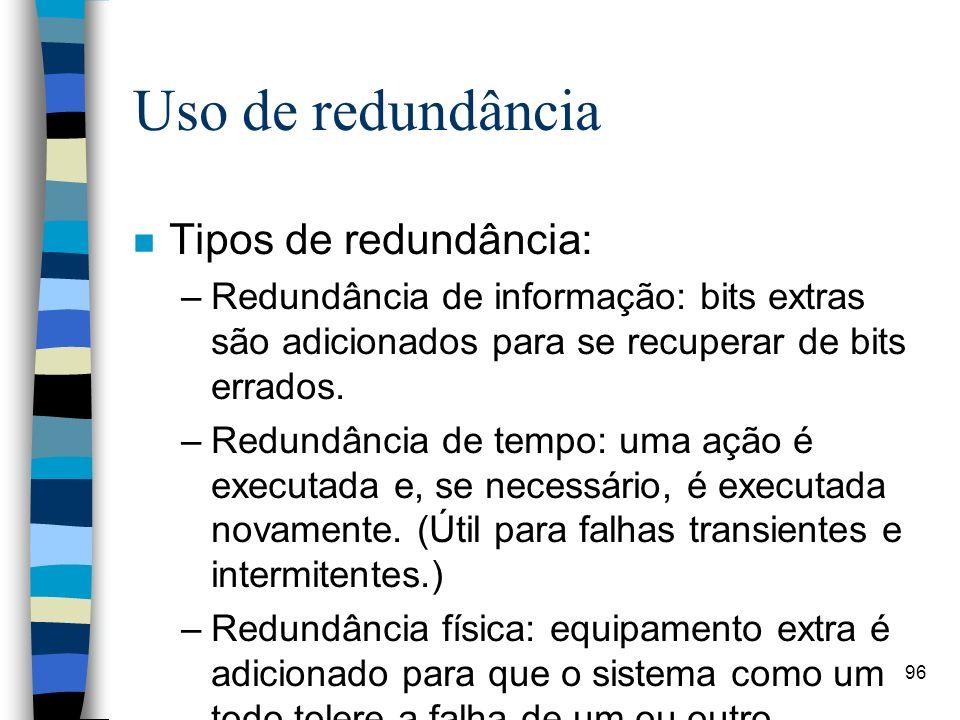 Uso de redundância Tipos de redundância: