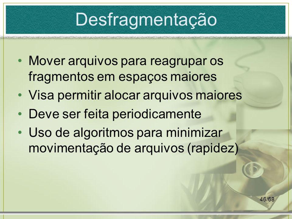 DesfragmentaçãoMover arquivos para reagrupar os fragmentos em espaços maiores. Visa permitir alocar arquivos maiores.