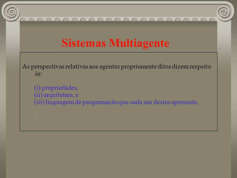Sistemas Multiagente As perspectivas relativas aos agentes propriamente ditos dizem respeito às: