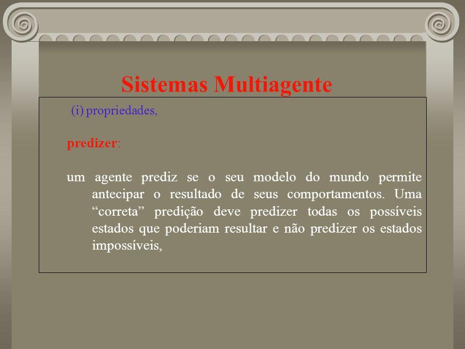 Sistemas Multiagente (i) propriedades, predizer: