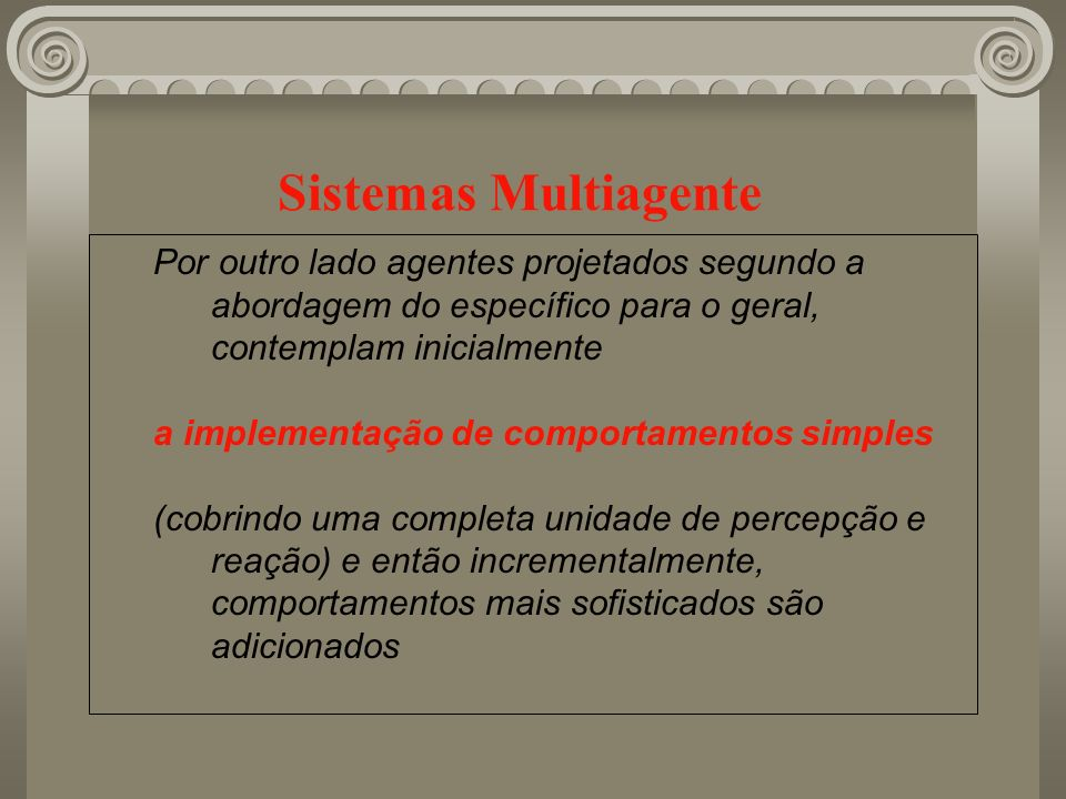 Sistemas MultiagentePor outro lado agentes projetados segundo a abordagem do específico para o geral, contemplam inicialmente.