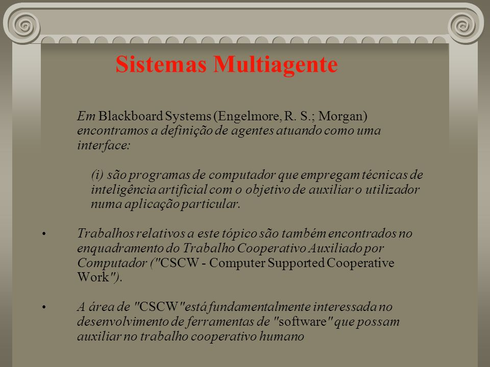 Sistemas MultiagenteEm Blackboard Systems (Engelmore, R. S.; Morgan) encontramos a definição de agentes atuando como uma interface: