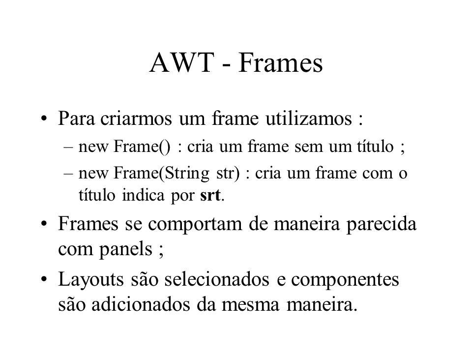 AWT - Frames Para criarmos um frame utilizamos :