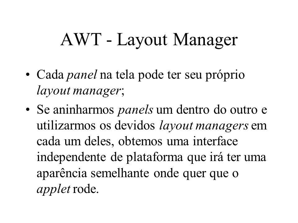 AWT - Layout Manager Cada panel na tela pode ter seu próprio layout manager;