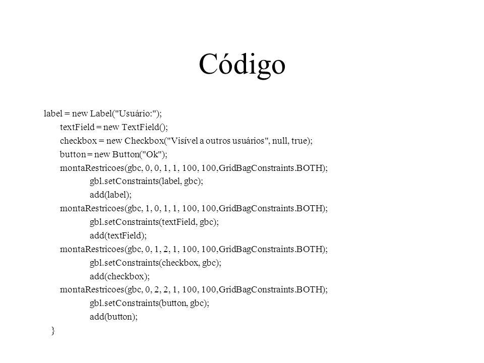 Código label = new Label( Usuário: ); textField = new TextField();