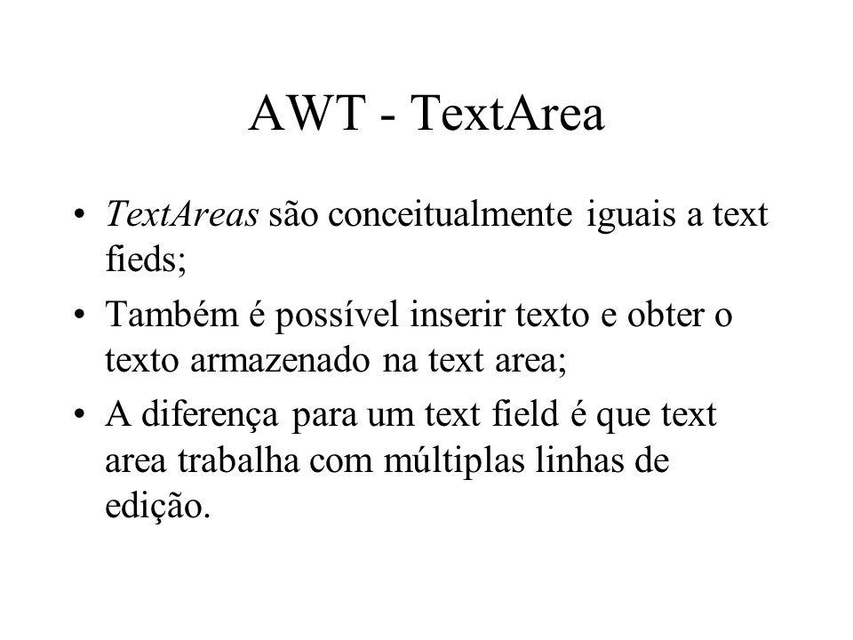 AWT - TextArea TextAreas são conceitualmente iguais a text fieds;