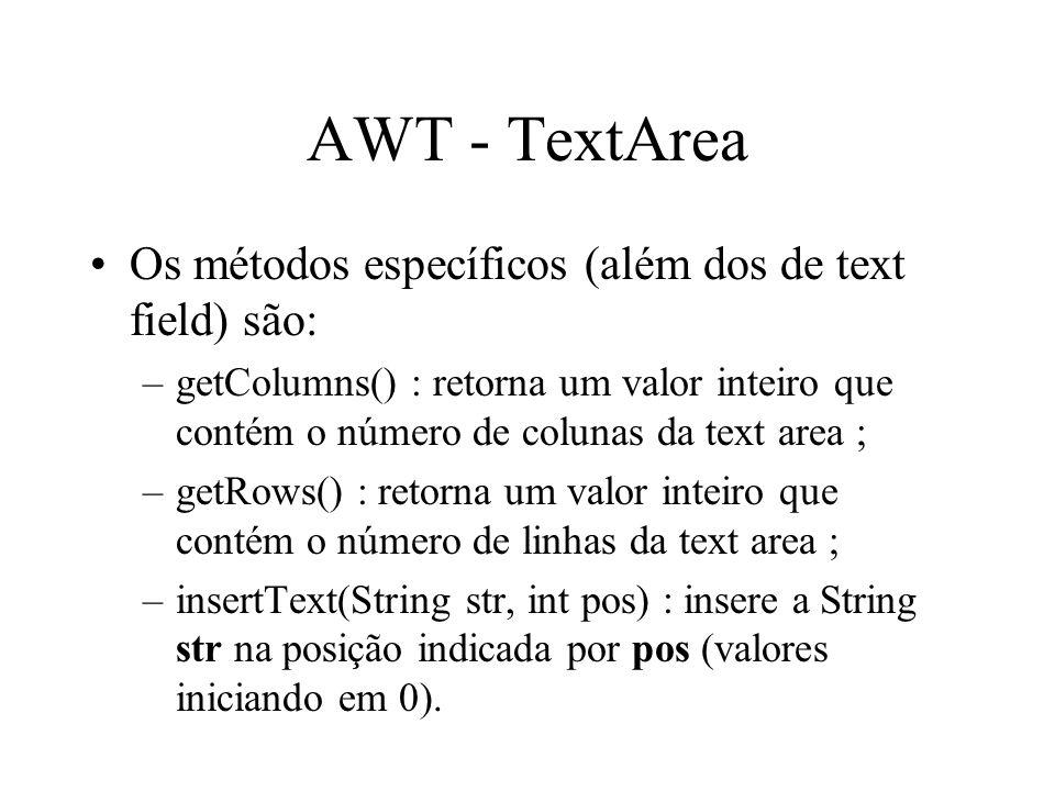 AWT - TextArea Os métodos específicos (além dos de text field) são: