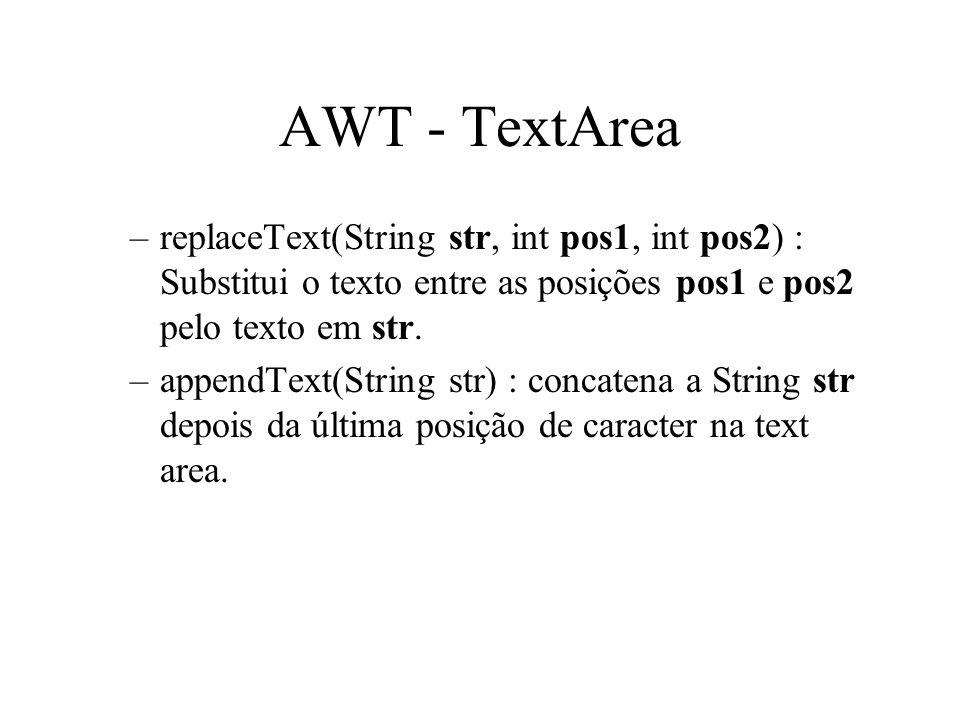 AWT - TextArea replaceText(String str, int pos1, int pos2) : Substitui o texto entre as posições pos1 e pos2 pelo texto em str.