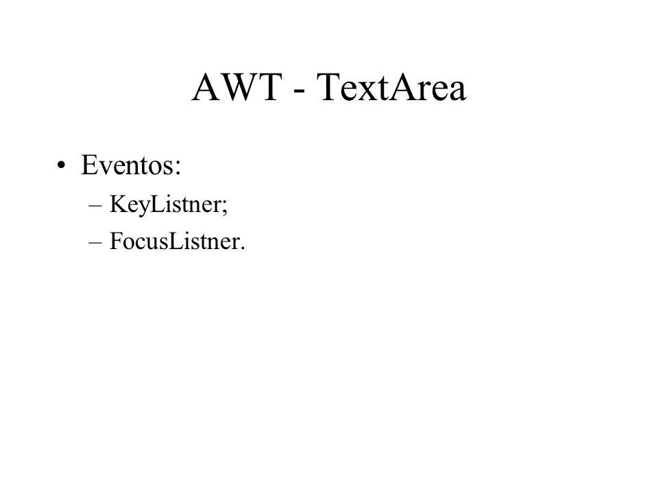 AWT - TextArea Eventos: KeyListner; FocusListner.
