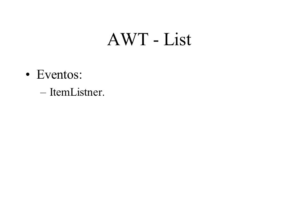 AWT - List Eventos: ItemListner.