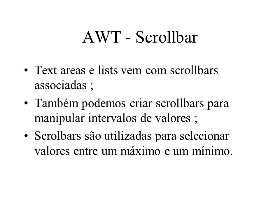 AWT - Scrollbar Text areas e lists vem com scrollbars associadas ;