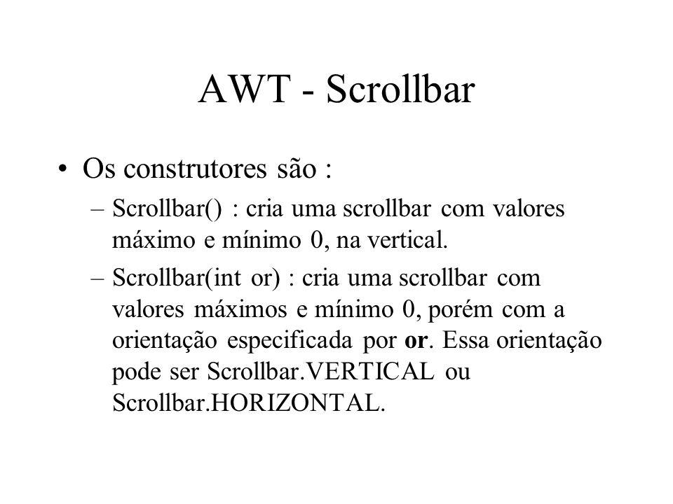 AWT - Scrollbar Os construtores são :