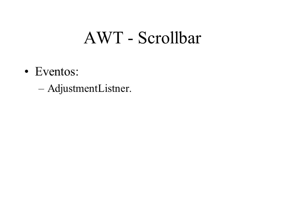 AWT - Scrollbar Eventos: AdjustmentListner.