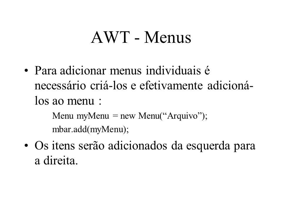 AWT - Menus Para adicionar menus individuais é necessário criá-los e efetivamente adicioná-los ao menu :