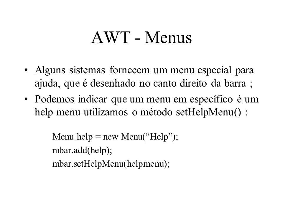 AWT - Menus Alguns sistemas fornecem um menu especial para ajuda, que é desenhado no canto direito da barra ;