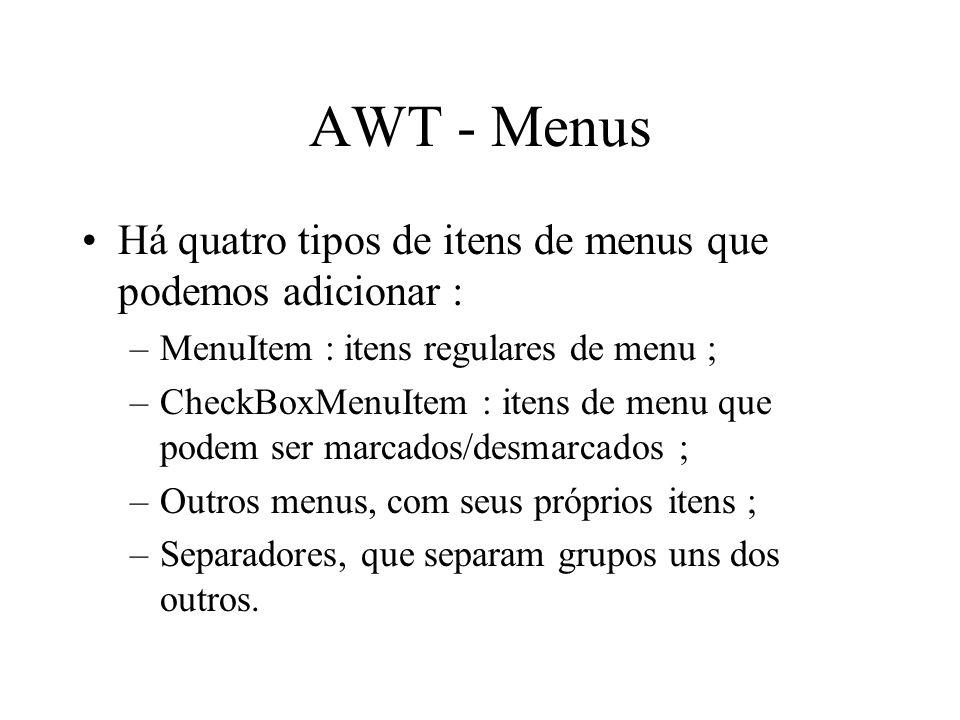 AWT - Menus Há quatro tipos de itens de menus que podemos adicionar :