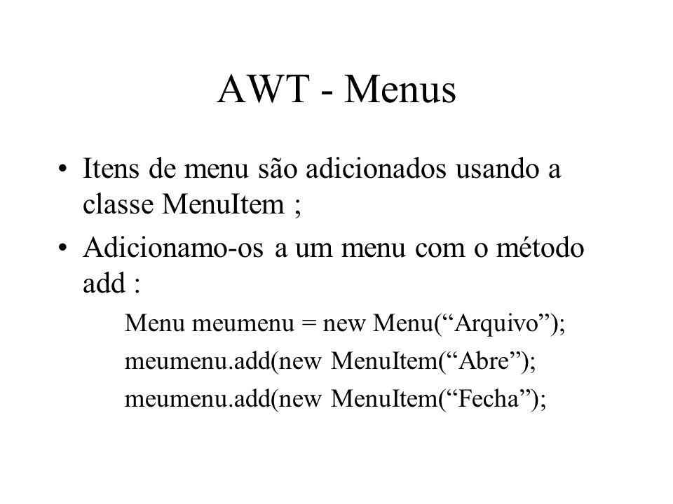 AWT - Menus Itens de menu são adicionados usando a classe MenuItem ;