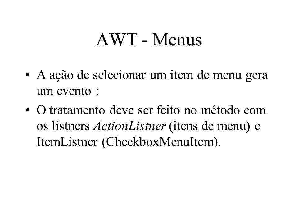AWT - Menus A ação de selecionar um item de menu gera um evento ;