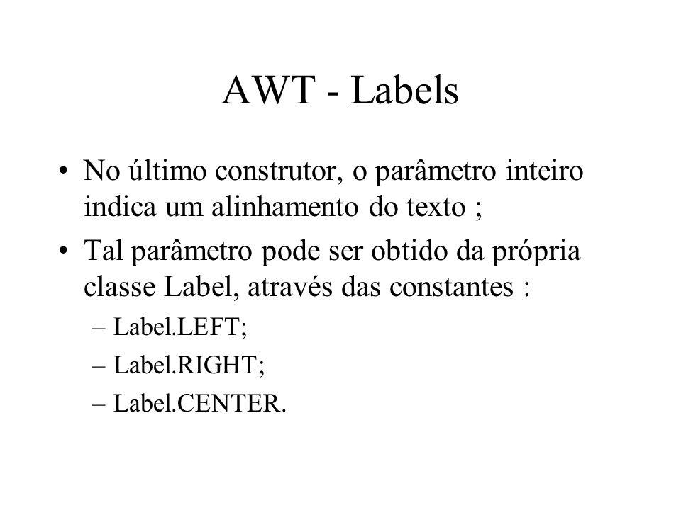 AWT - Labels No último construtor, o parâmetro inteiro indica um alinhamento do texto ;