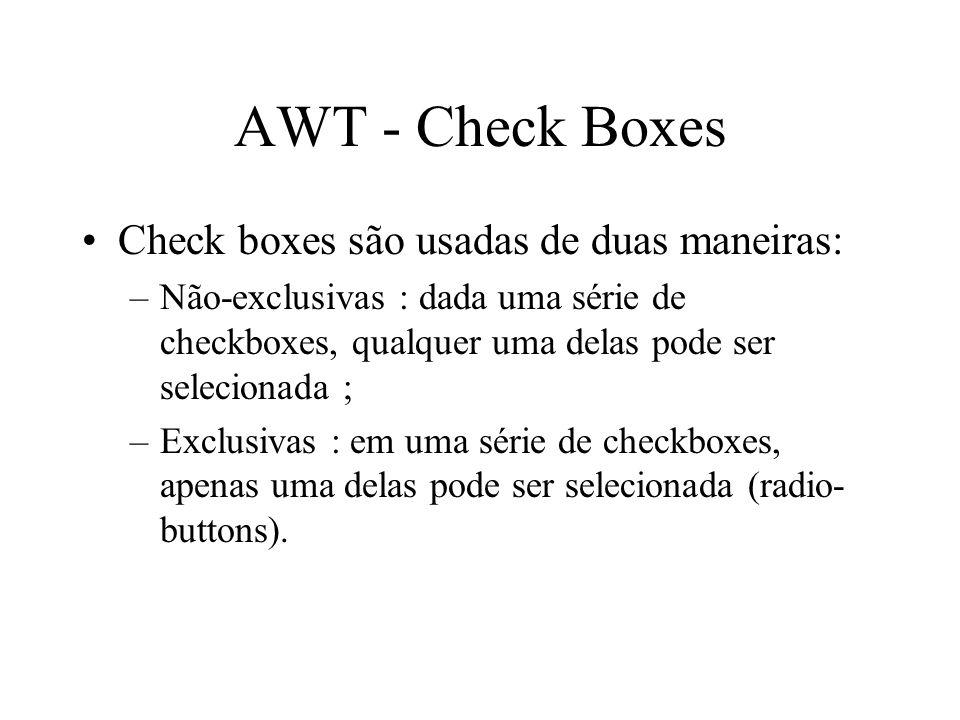AWT - Check Boxes Check boxes são usadas de duas maneiras: