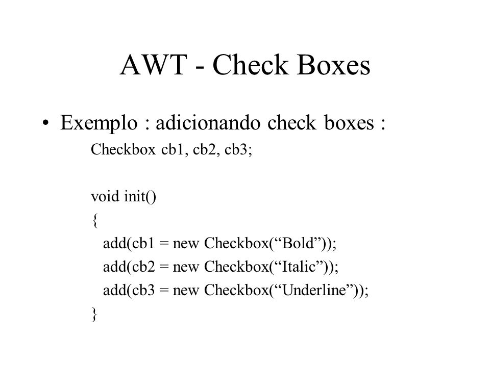 AWT - Check Boxes Exemplo : adicionando check boxes :